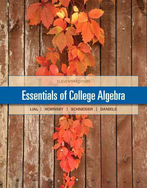 Essentials of College Algebra By Lial, Margaret/ Hornsby, John/ Schneider, David/ Daniels, Callie