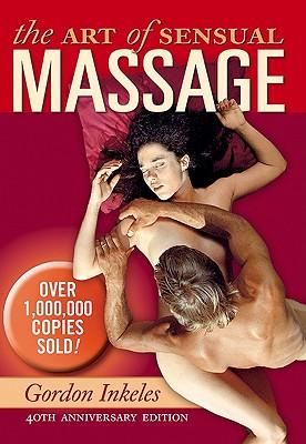 The Art of Sensual Massage By Inkeles, Gordon/ Foothorap, Robert (PHT)