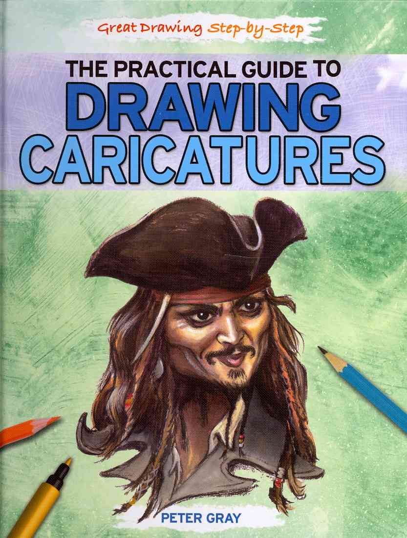 The Practical Guide to Drawing Caricatures By Gray, Peter